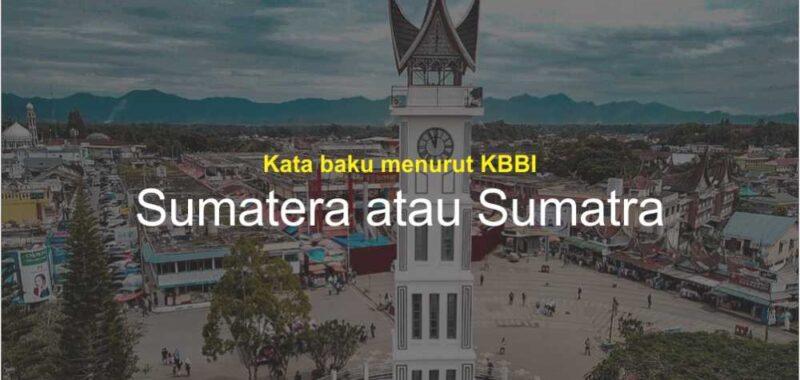 Sumatera atau Sumatra?